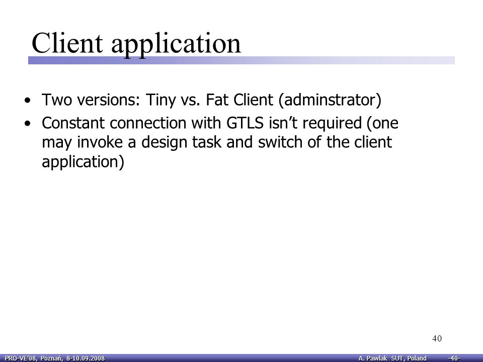 Client application Two versions: Tiny vs. Fat Client (adminstrator)