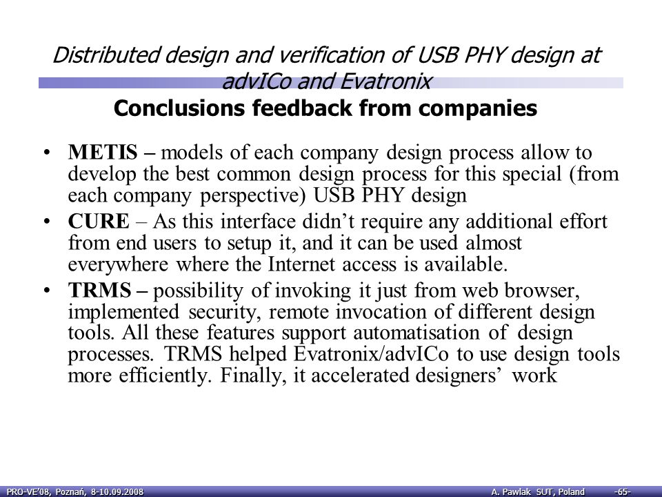Distributed design and verification of USB PHY design at advICo and Evatronix Conclusions feedback from companies