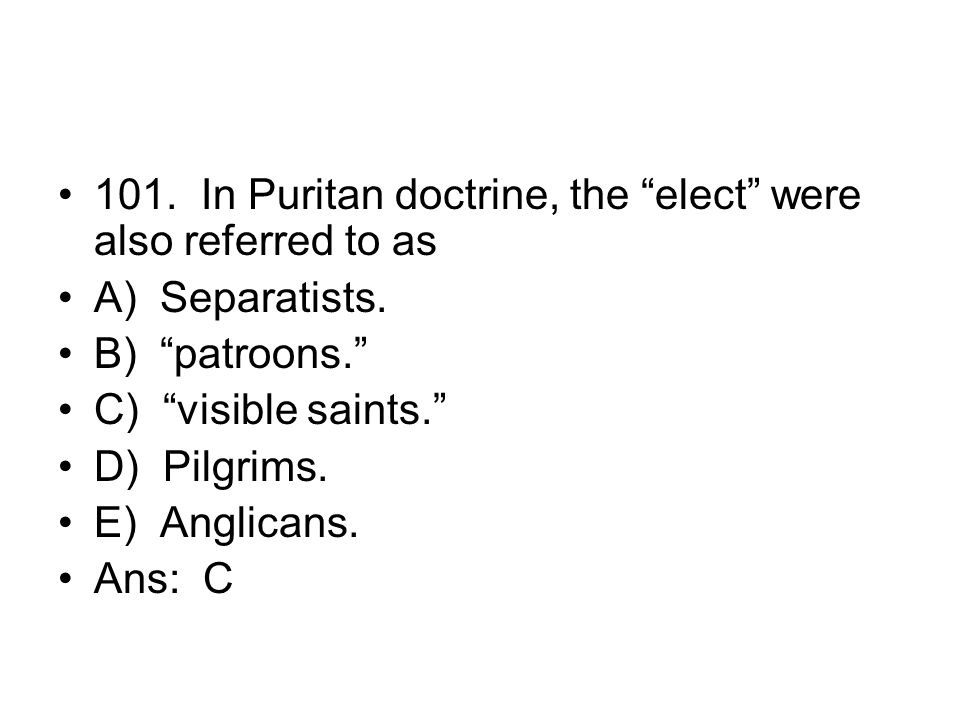 101. In Puritan doctrine, the elect were also referred to as