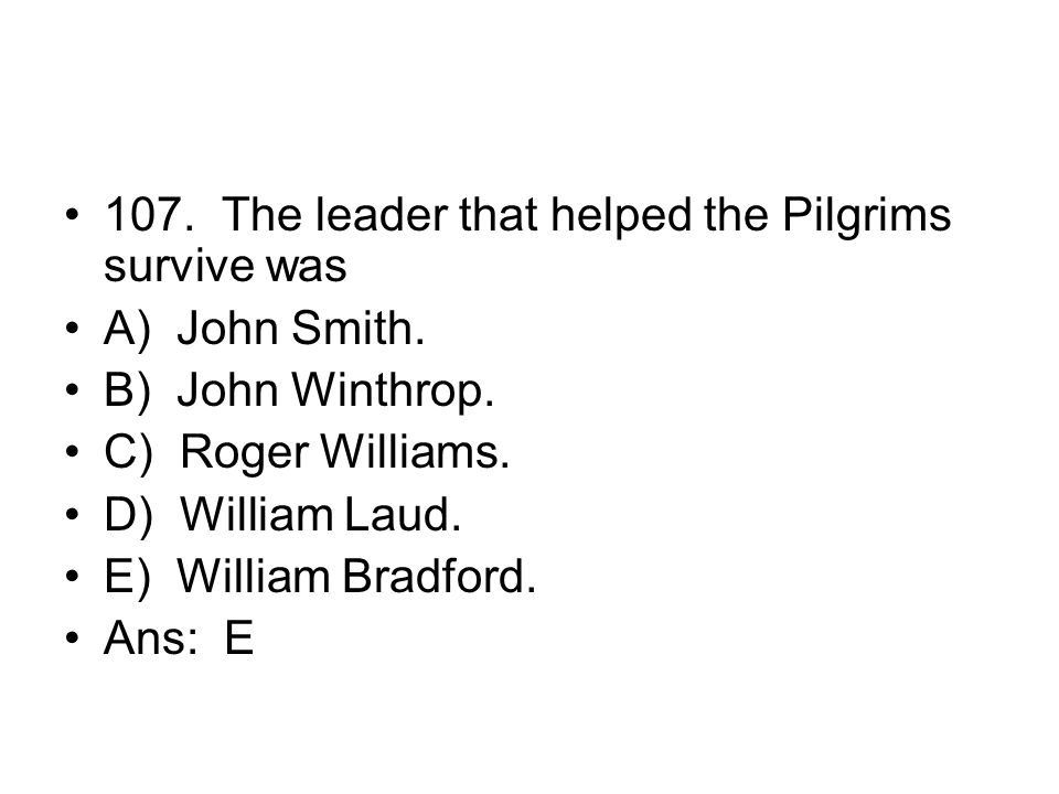107. The leader that helped the Pilgrims survive was