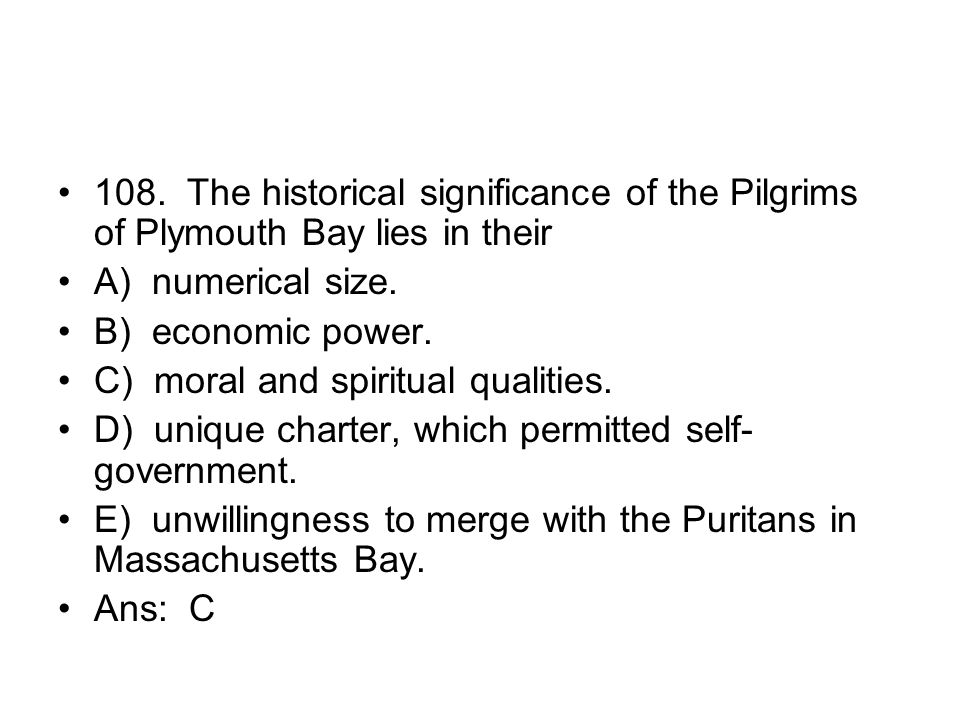 108. The historical significance of the Pilgrims of Plymouth Bay lies in their
