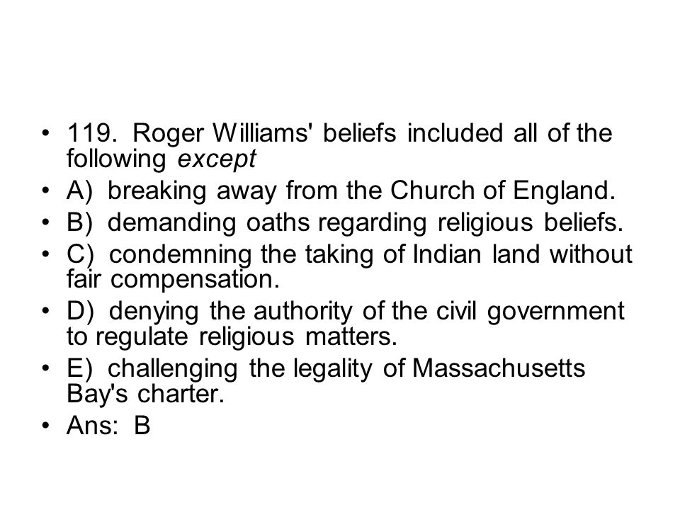 119. Roger Williams beliefs included all of the following except