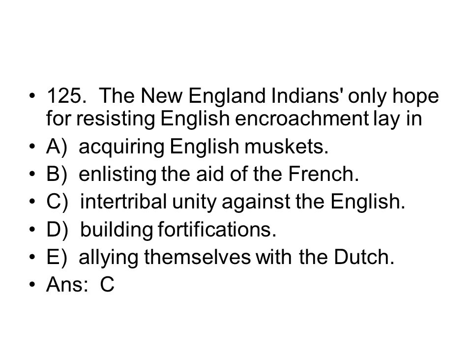 125. The New England Indians only hope for resisting English encroachment lay in