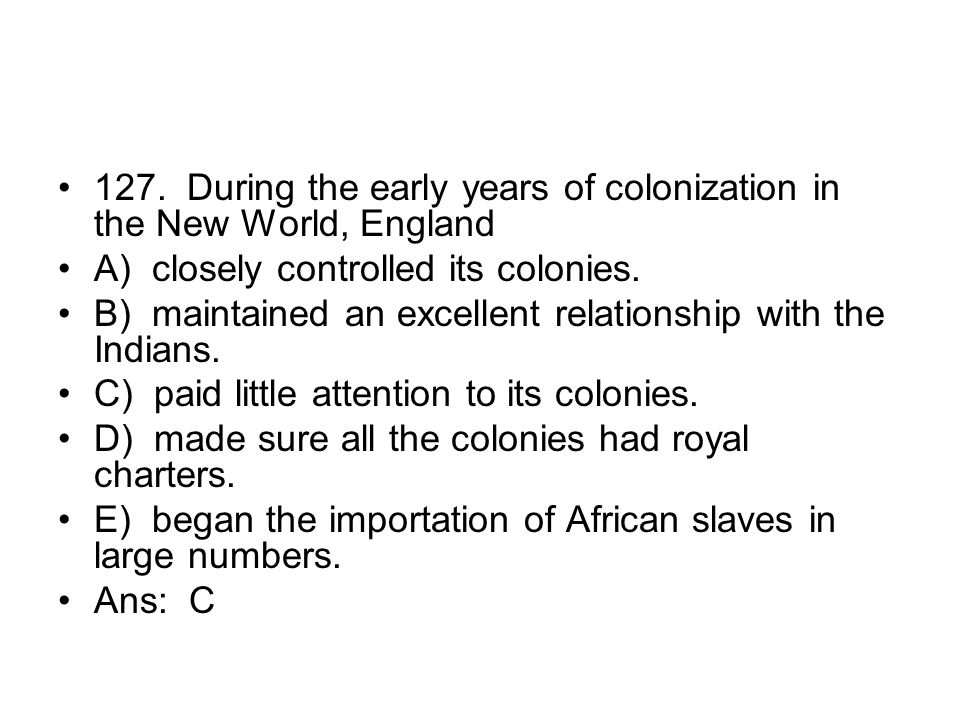 127. During the early years of colonization in the New World, England