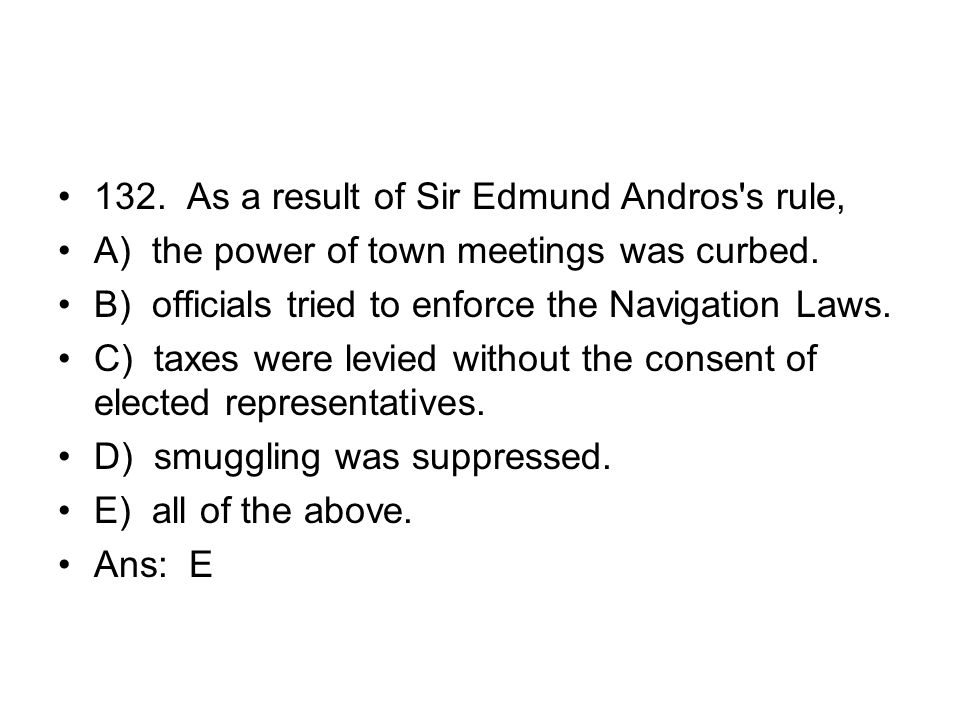 132. As a result of Sir Edmund Andros s rule,