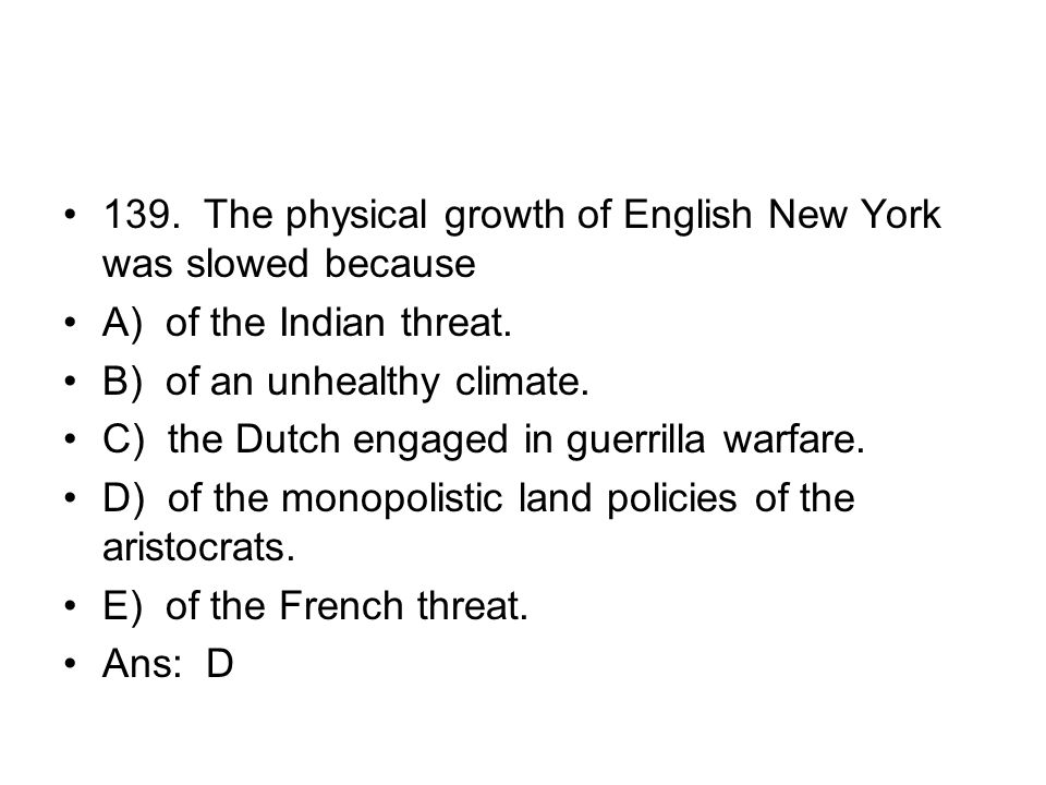 139. The physical growth of English New York was slowed because