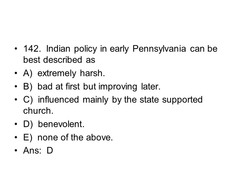 142. Indian policy in early Pennsylvania can be best described as