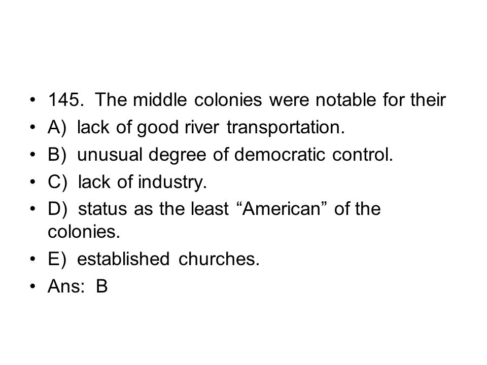 145. The middle colonies were notable for their