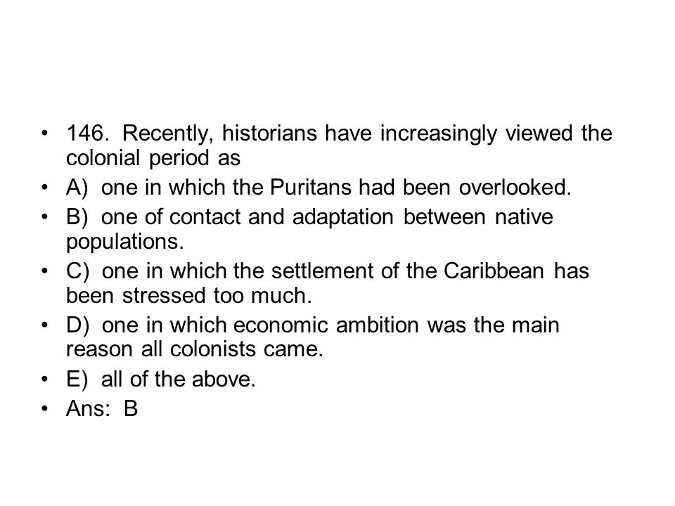 146. Recently, historians have increasingly viewed the colonial period as