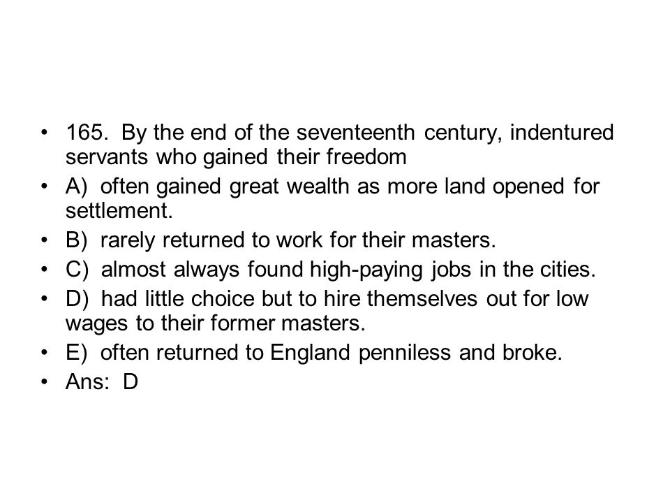 165. By the end of the seventeenth century, indentured servants who gained their freedom