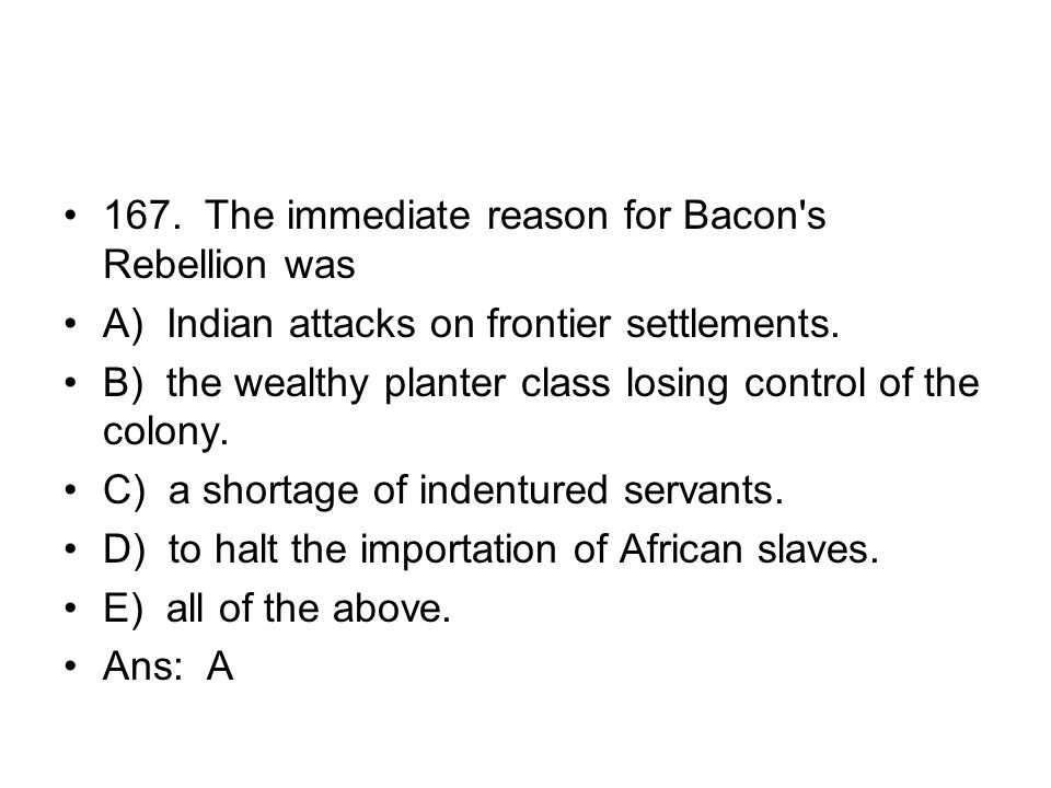 167. The immediate reason for Bacon s Rebellion was