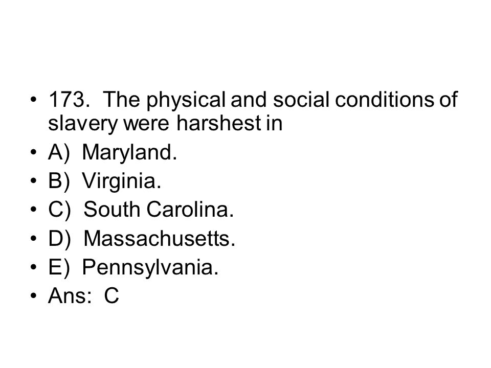 173. The physical and social conditions of slavery were harshest in
