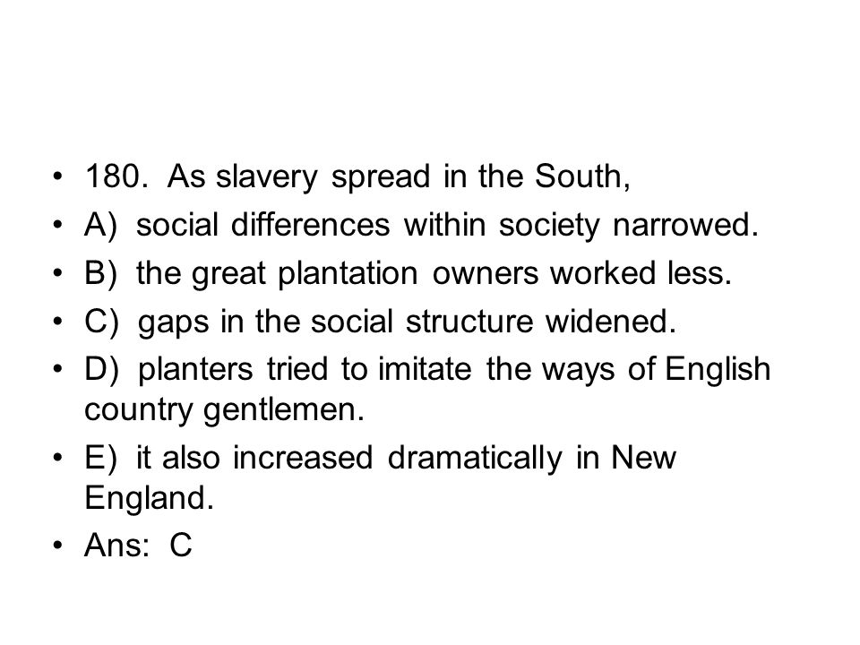 180. As slavery spread in the South,