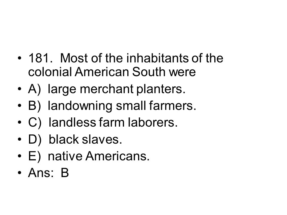 181. Most of the inhabitants of the colonial American South were