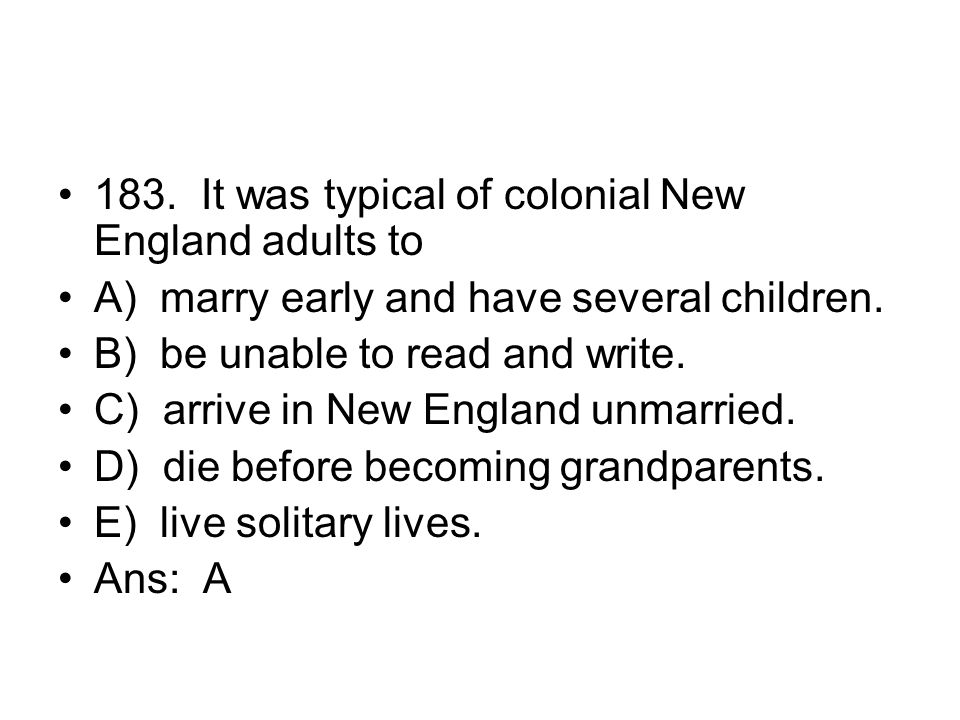 183. It was typical of colonial New England adults to