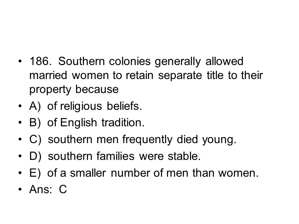 186. Southern colonies generally allowed married women to retain separate title to their property because