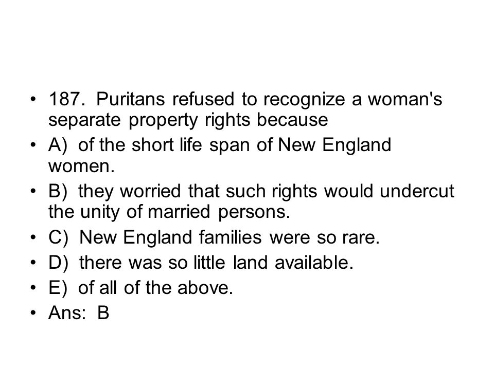 187. Puritans refused to recognize a woman s separate property rights because
