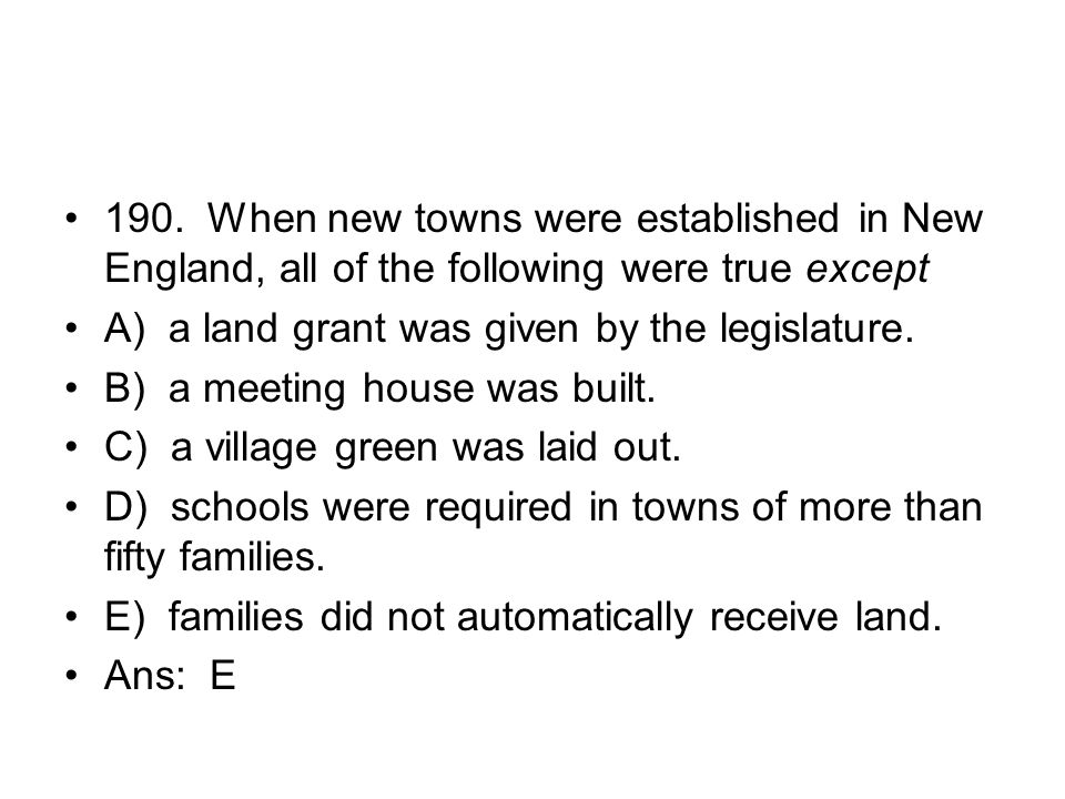 190. When new towns were established in New England, all of the following were true except