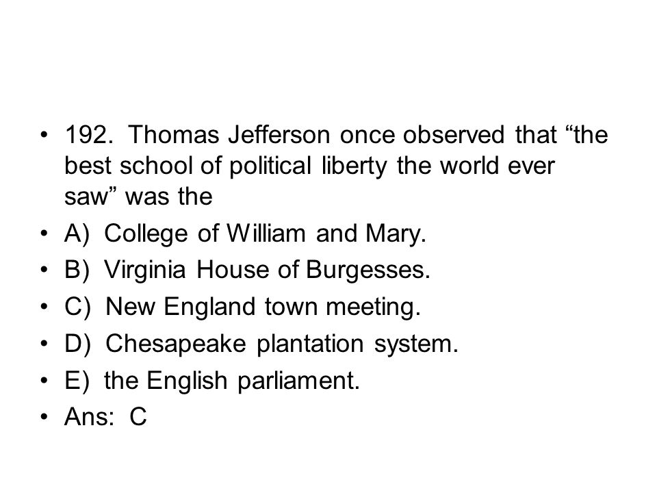 192. Thomas Jefferson once observed that the best school of political liberty the world ever saw was the