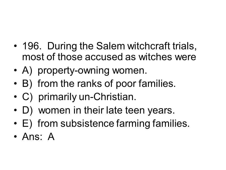 196. During the Salem witchcraft trials, most of those accused as witches were