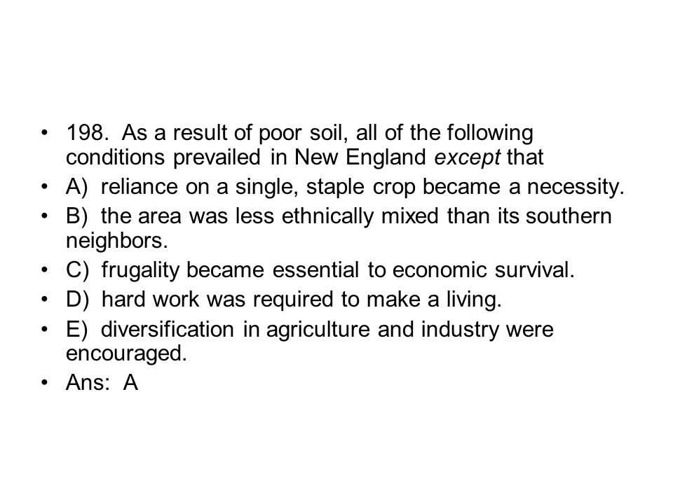 198. As a result of poor soil, all of the following conditions prevailed in New England except that