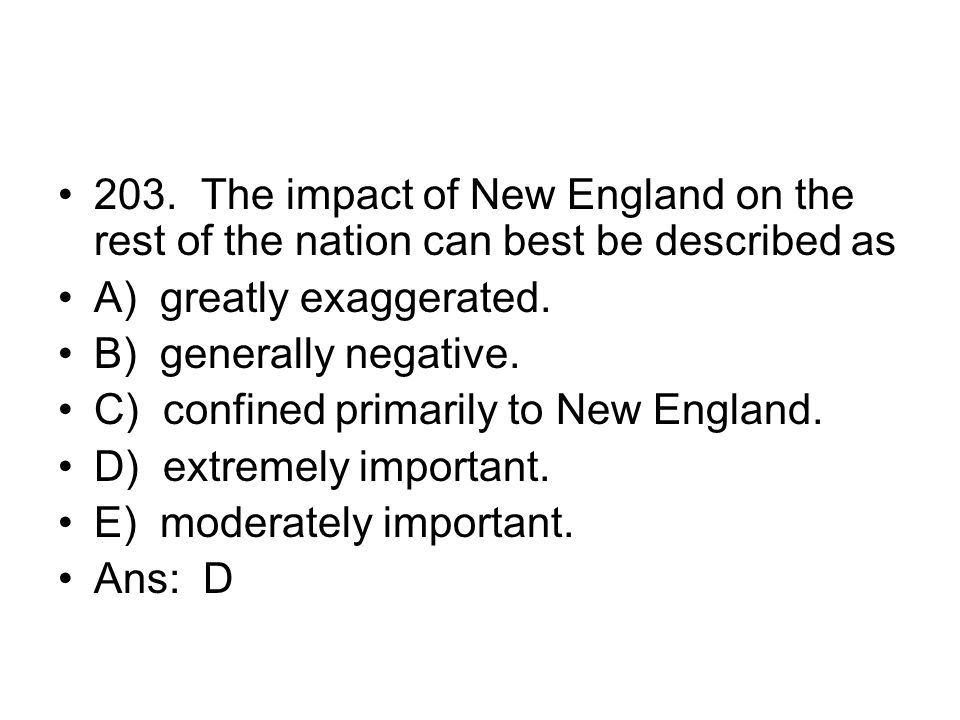 203. The impact of New England on the rest of the nation can best be described as