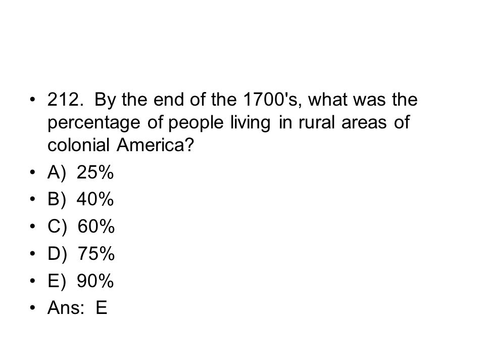 212. By the end of the 1700 s, what was the percentage of people living in rural areas of colonial America