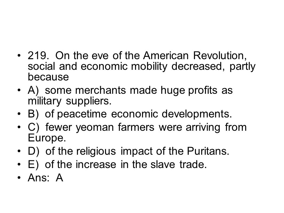 219. On the eve of the American Revolution, social and economic mobility decreased, partly because