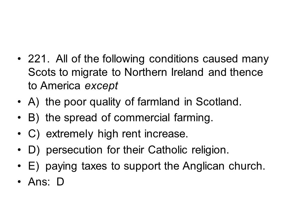 221. All of the following conditions caused many Scots to migrate to Northern Ireland and thence to America except