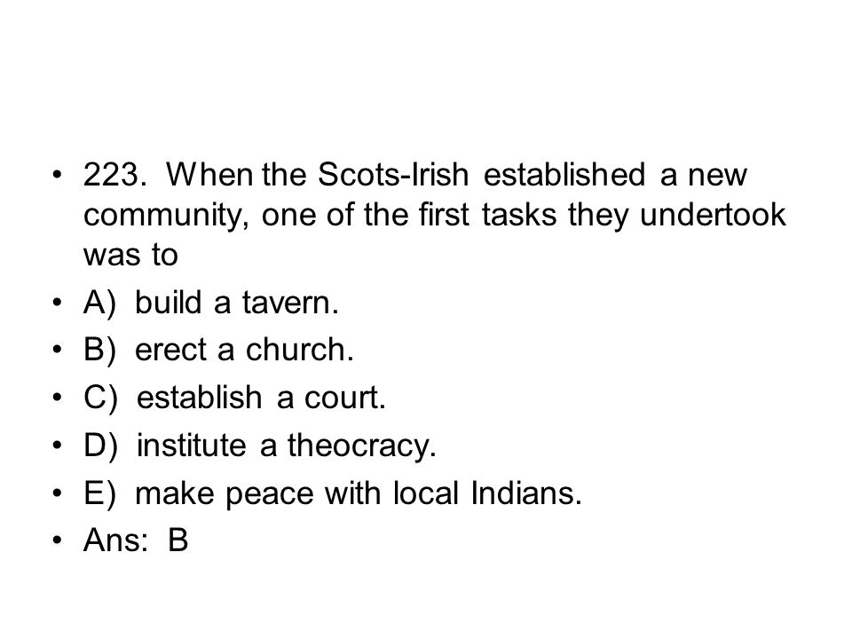 223. When the Scots-Irish established a new community, one of the first tasks they undertook was to