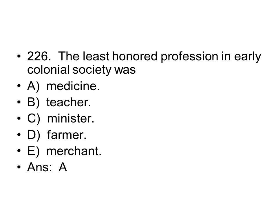 226. The least honored profession in early colonial society was