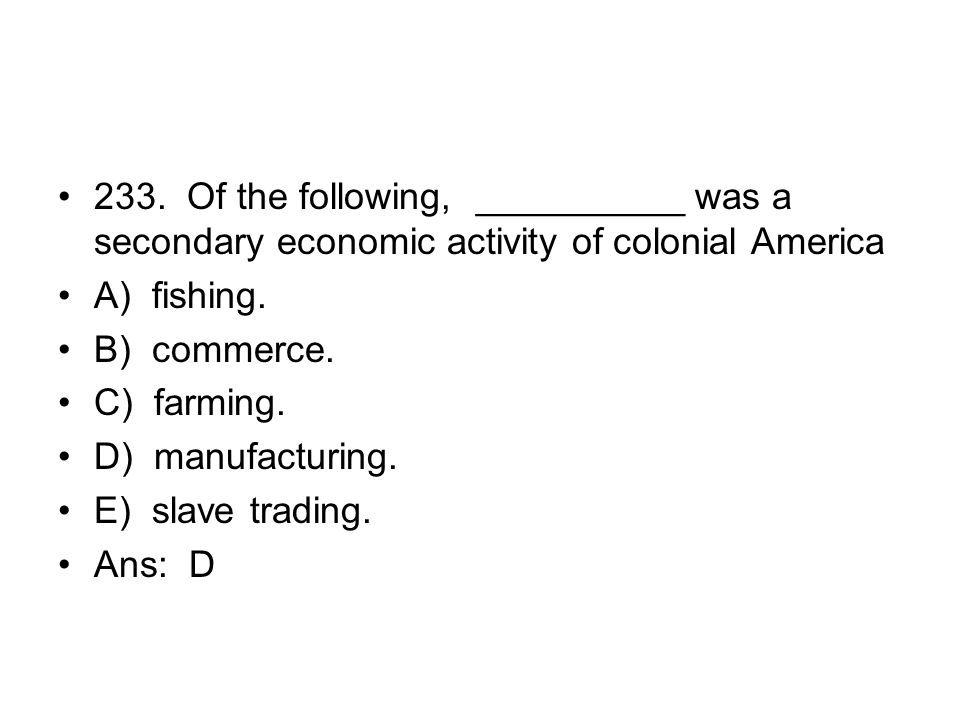 233. Of the following, __________ was a secondary economic activity of colonial America