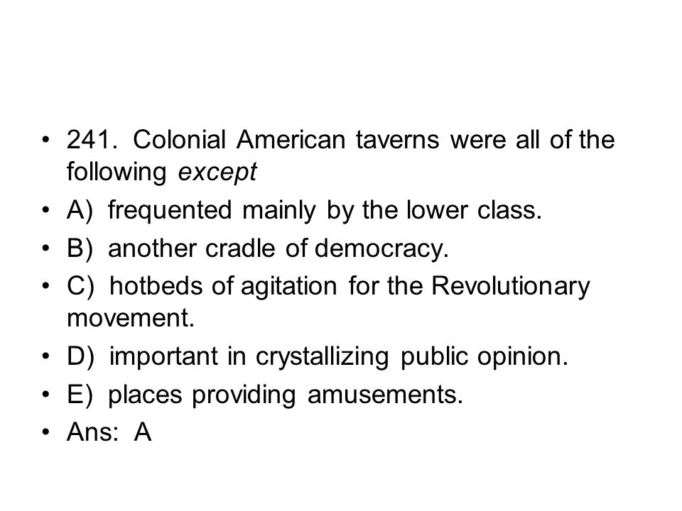 241. Colonial American taverns were all of the following except