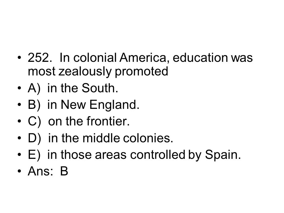 252. In colonial America, education was most zealously promoted
