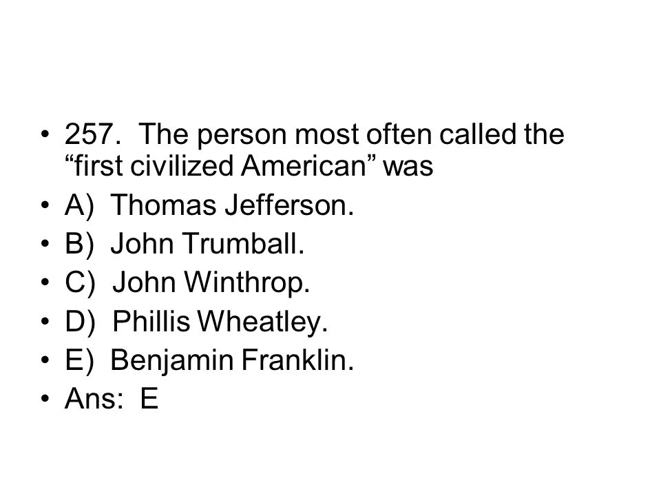 257. The person most often called the first civilized American was