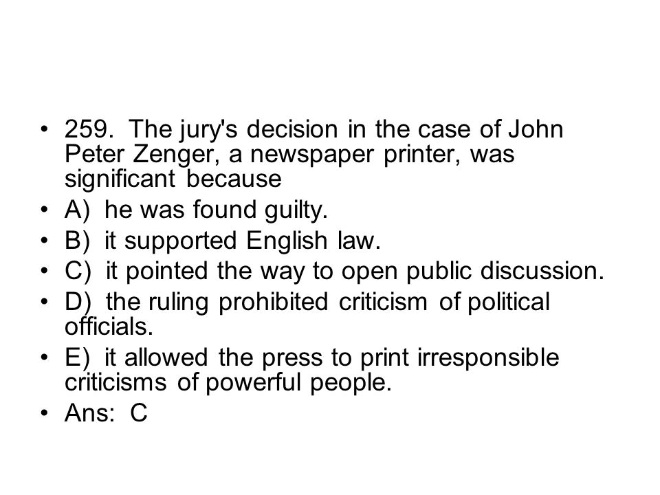 259. The jury s decision in the case of John Peter Zenger, a newspaper printer, was significant because