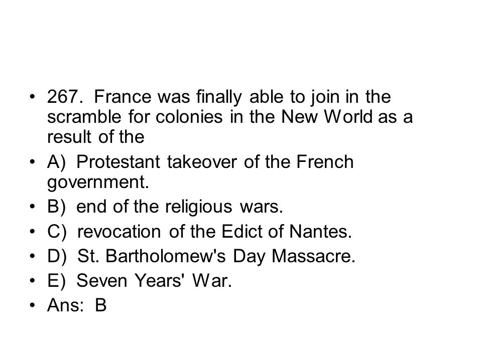 267. France was finally able to join in the scramble for colonies in the New World as a result of the