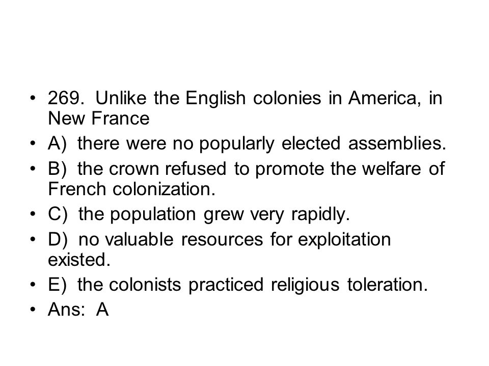 269. Unlike the English colonies in America, in New France