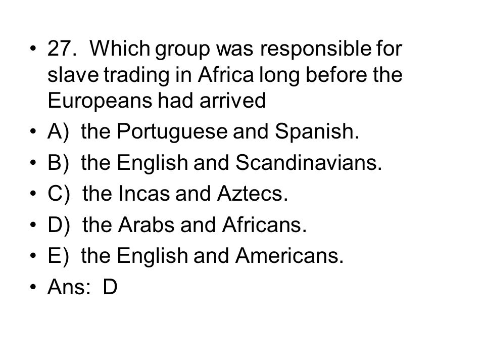 27. Which group was responsible for slave trading in Africa long before the Europeans had arrived