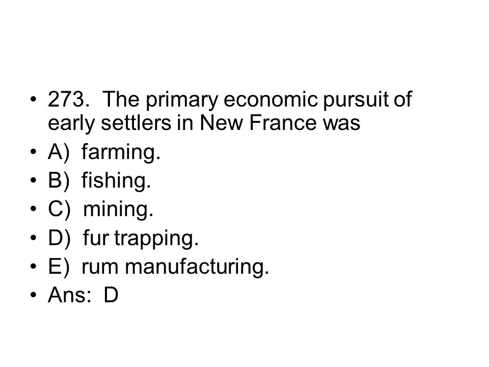 273. The primary economic pursuit of early settlers in New France was