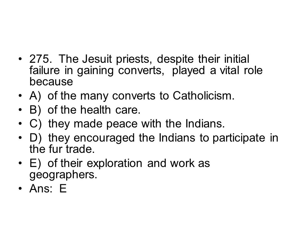 275. The Jesuit priests, despite their initial failure in gaining converts, played a vital role because