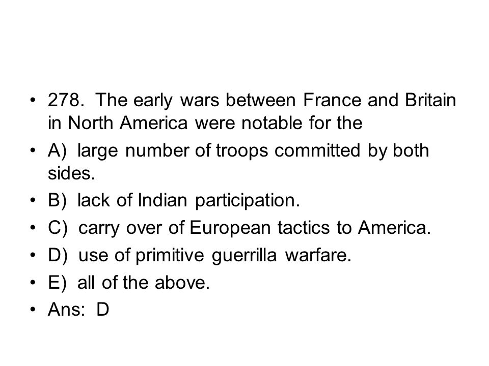 278. The early wars between France and Britain in North America were notable for the