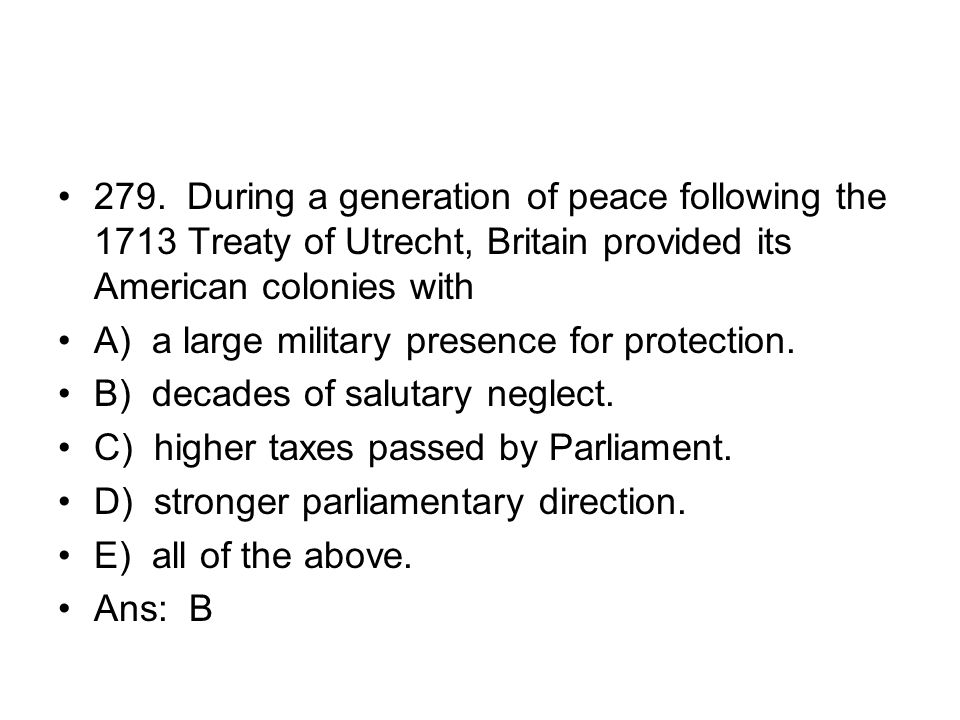 279. During a generation of peace following the 1713 Treaty of Utrecht, Britain provided its American colonies with