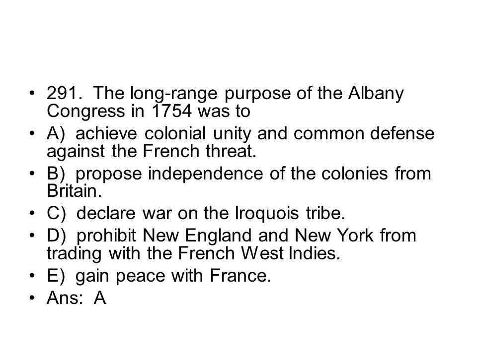 291. The long-range purpose of the Albany Congress in 1754 was to