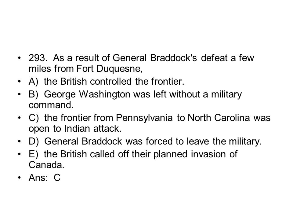 293. As a result of General Braddock s defeat a few miles from Fort Duquesne,