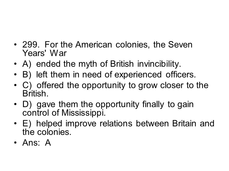 299. For the American colonies, the Seven Years War