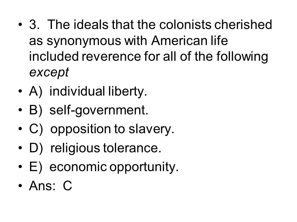 3. The ideals that the colonists cherished as synonymous with American life included reverence for all of the following except
