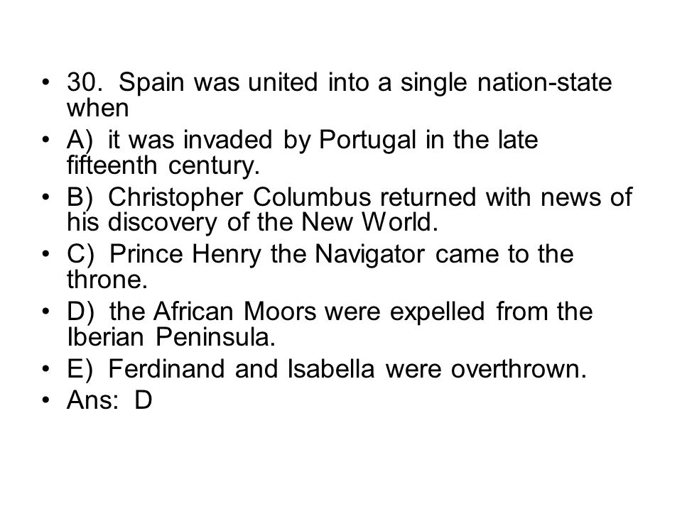 30. Spain was united into a single nation-state when