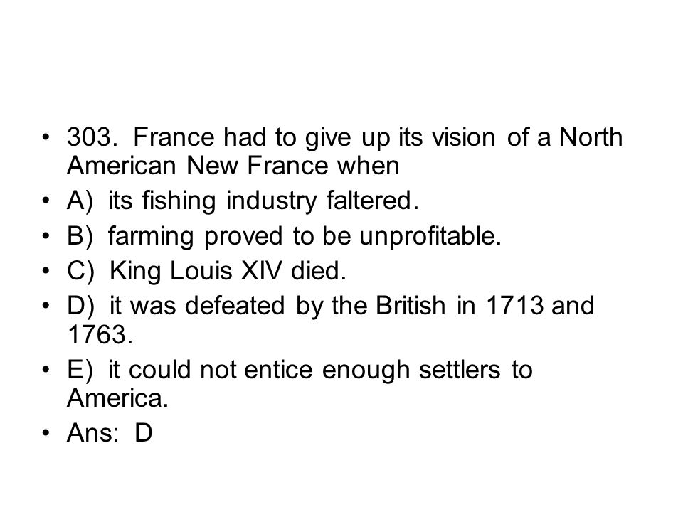 303. France had to give up its vision of a North American New France when