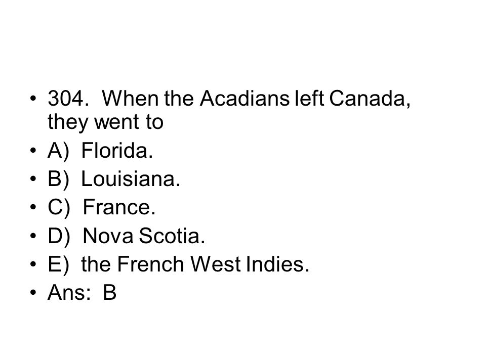 304. When the Acadians left Canada, they went to